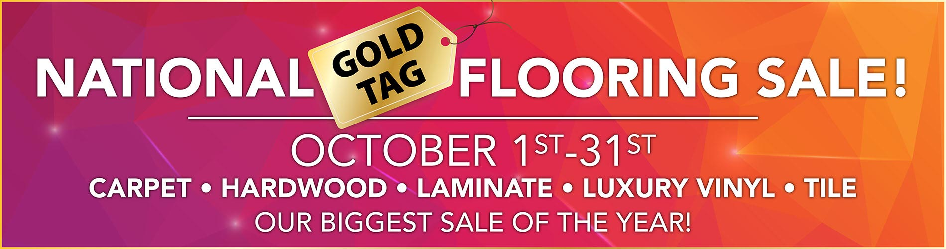 National Gold Tag Flooring Sale Oct 1st-31st | Carpet - Hardwood - Laminate - Luxury Vinyl - Tile | Our Biggest Sale of the Year!